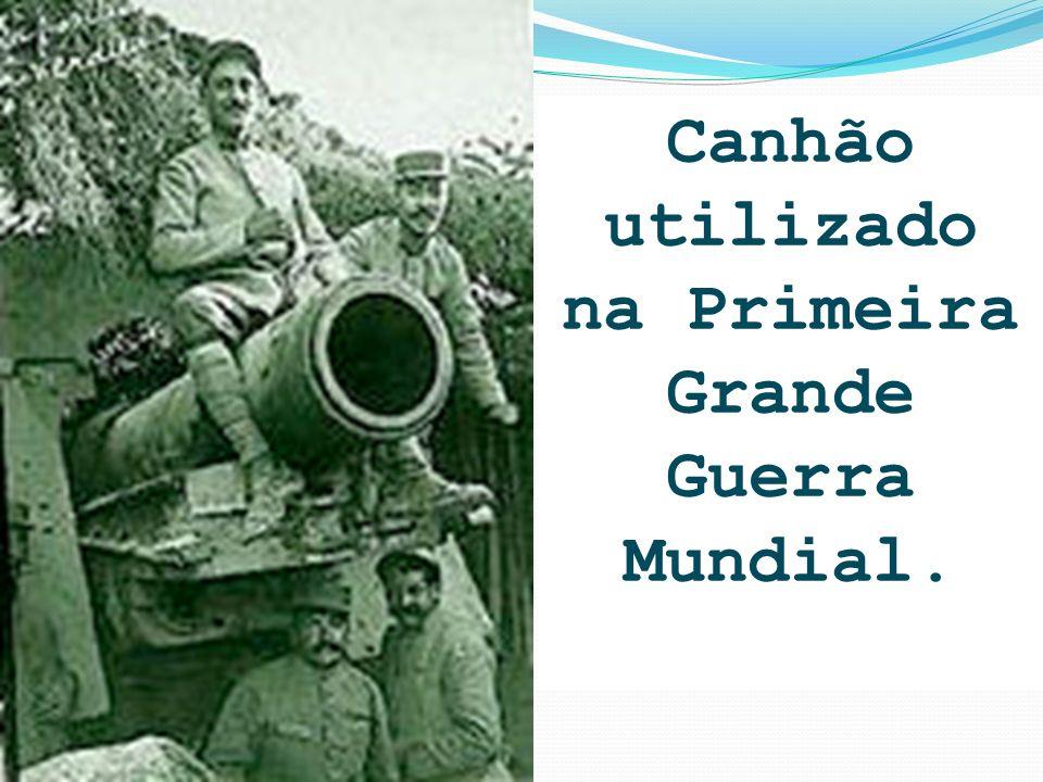 Canhão utilizado na Primeira Grande Guerra Mundial.