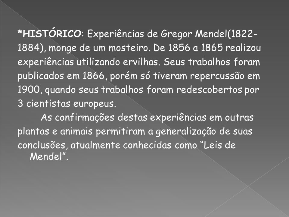 *HISTÓRICO: Experiências de Gregor Mendel(1822- 1884), monge de um mosteiro.