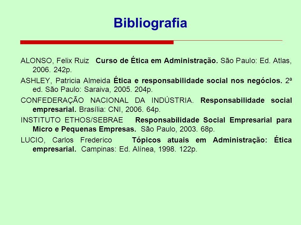 Bibliografia ALONSO, Felix Ruiz Curso de Ética em Administração. São Paulo: Ed. Atlas, 2006. 242p.