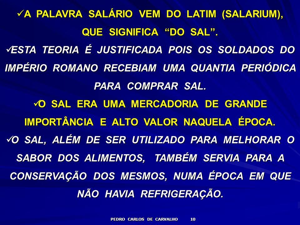 A PALAVRA SALÁRIO VEM DO LATIM (SALARIUM), QUE SIGNIFICA DO SAL .
