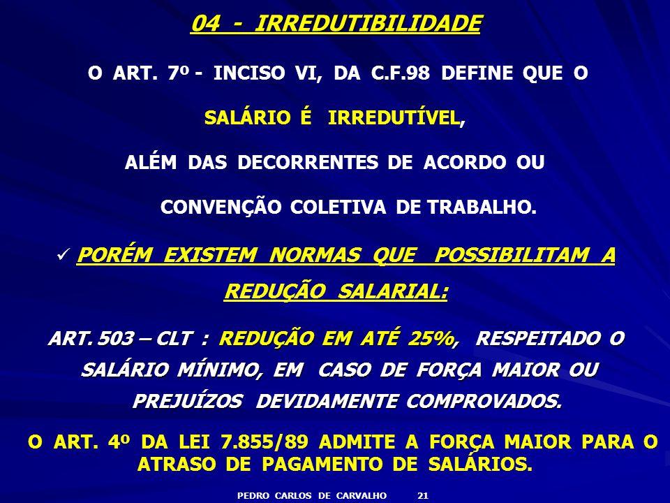 04 - IRREDUTIBILIDADE O ART. 7º - INCISO VI, DA C.F.98 DEFINE QUE O