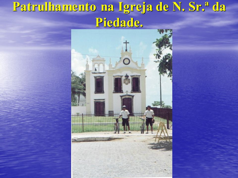 Patrulhamento na Igreja de N. Sr.ª da Piedade.