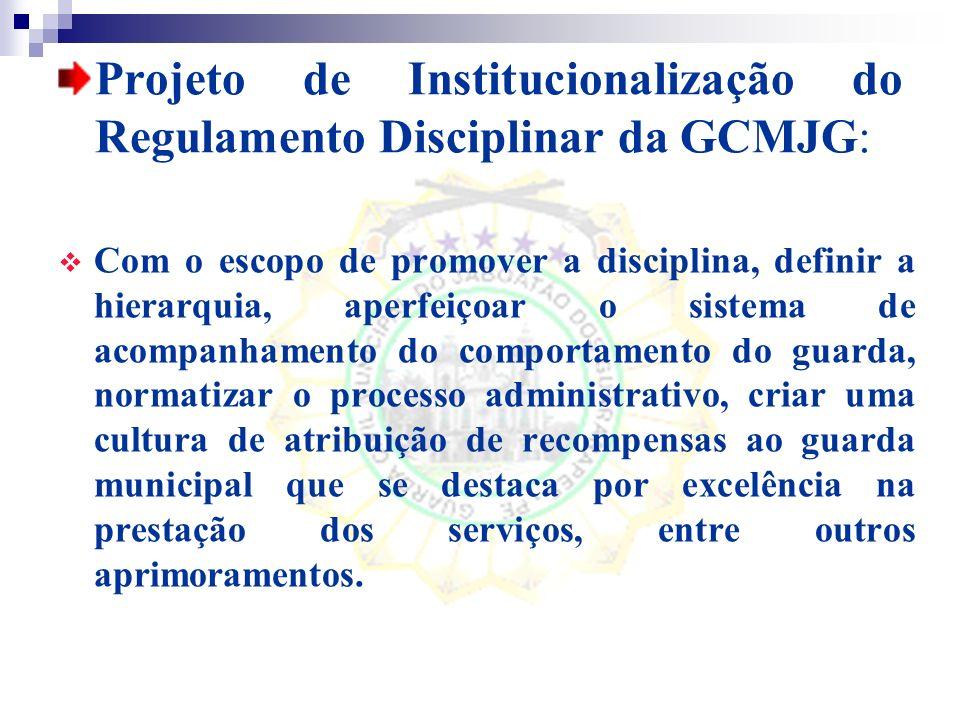 Projeto de Institucionalização do Regulamento Disciplinar da GCMJG:
