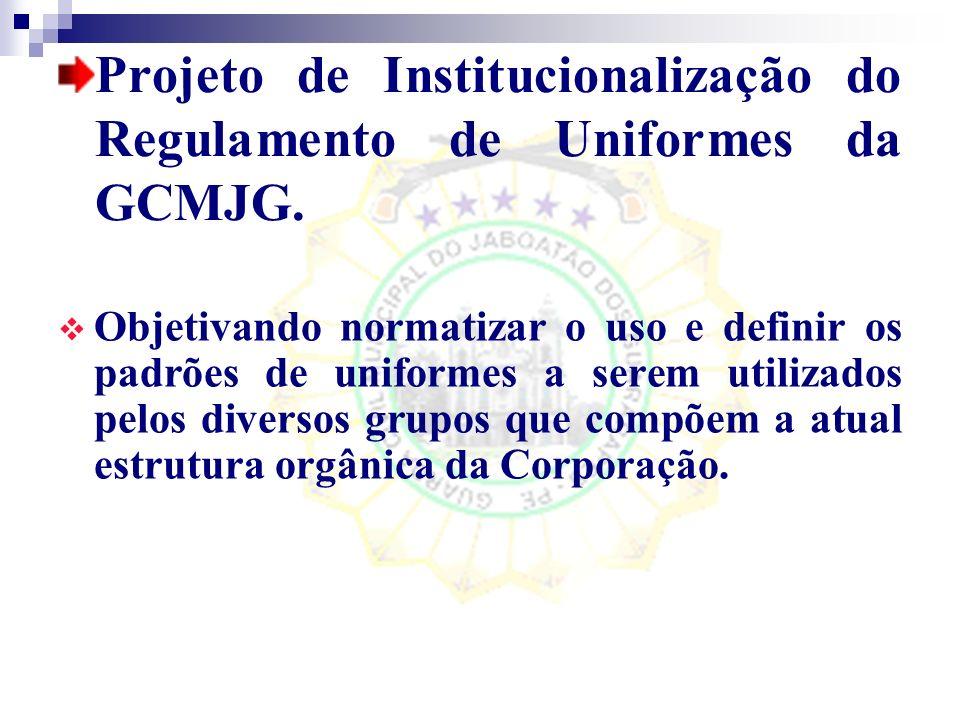 Projeto de Institucionalização do Regulamento de Uniformes da GCMJG.