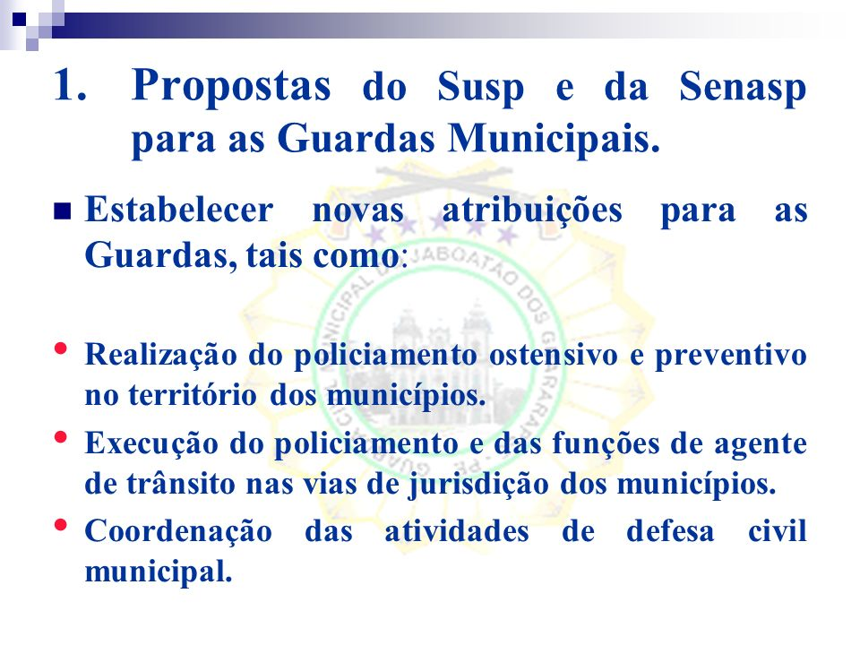 Propostas do Susp e da Senasp para as Guardas Municipais.