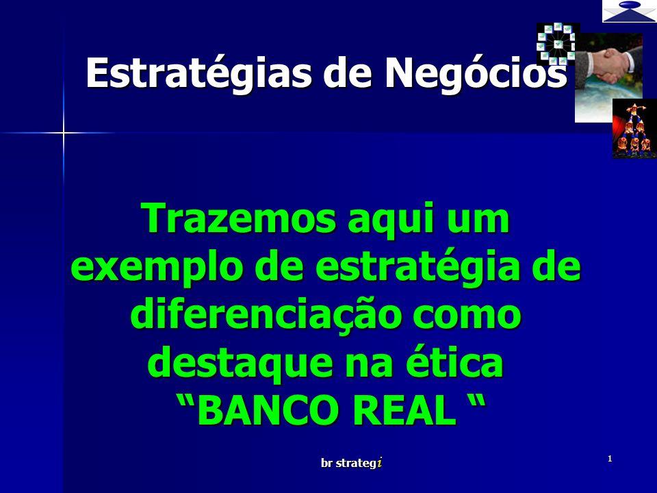 Estratégias de Negócios Trazemos aqui um exemplo de estratégia de diferenciação como destaque na ética BANCO REAL