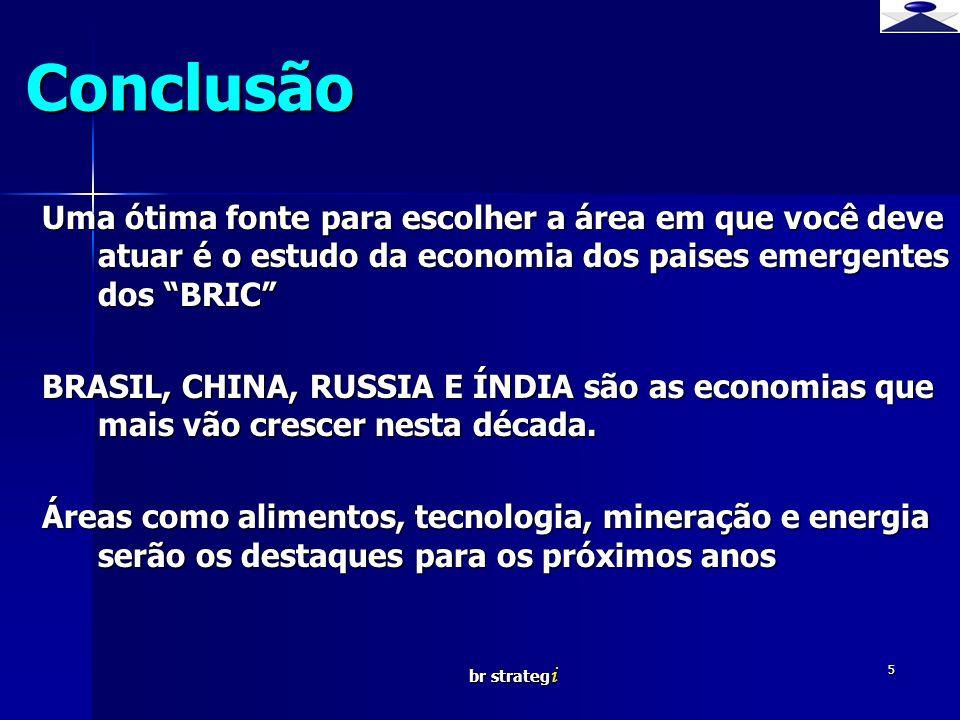 Conclusão Uma ótima fonte para escolher a área em que você deve atuar é o estudo da economia dos paises emergentes dos BRIC