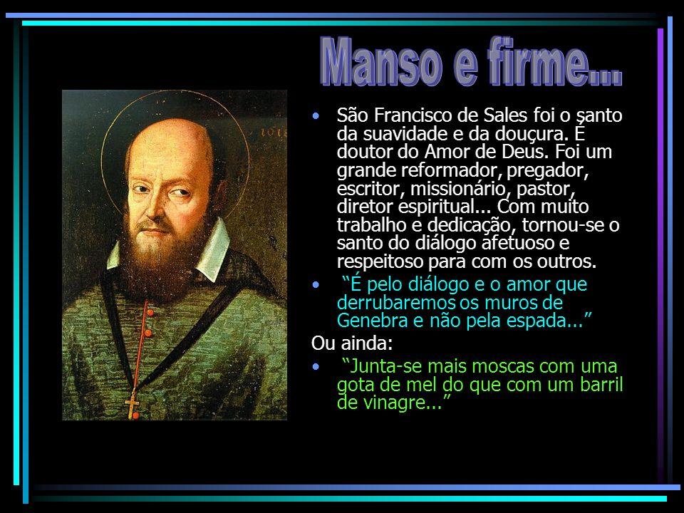 São Francisco de Sales foi o santo da suavidade e da douçura