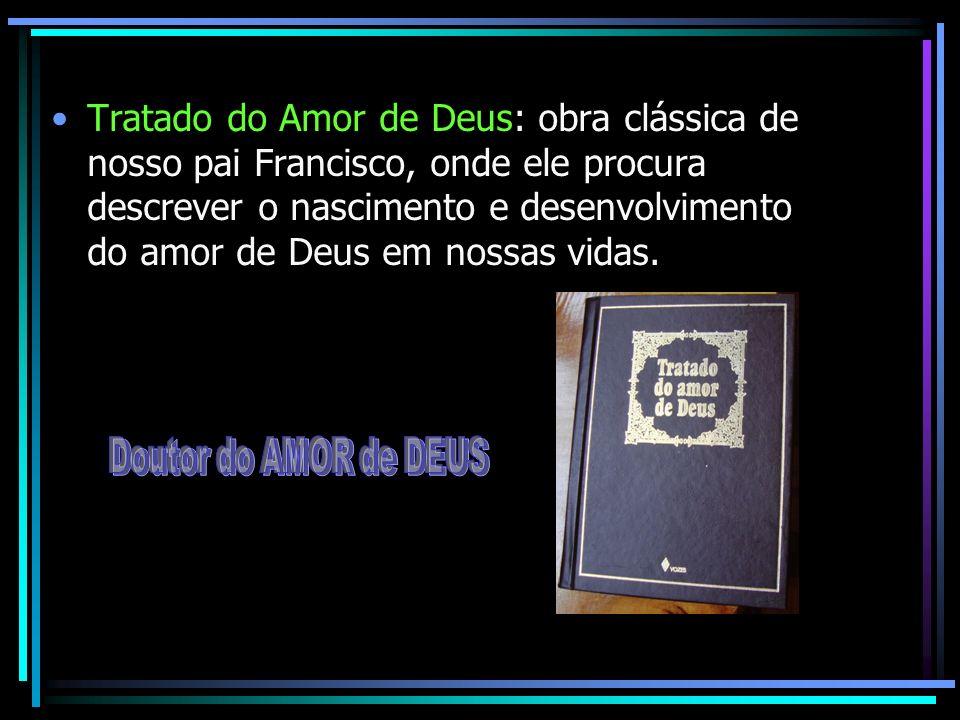 Tratado do Amor de Deus: obra clássica de nosso pai Francisco, onde ele procura descrever o nascimento e desenvolvimento do amor de Deus em nossas vidas.