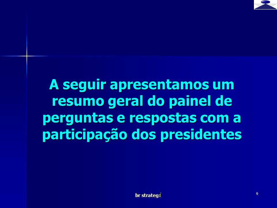 A seguir apresentamos um resumo geral do painel de perguntas e respostas com a participação dos presidentes