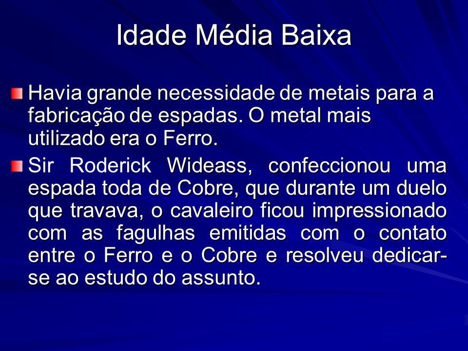 Idade Média BaixaHavia grande necessidade de metais para a fabricação de espadas. O metal mais utilizado era o Ferro.