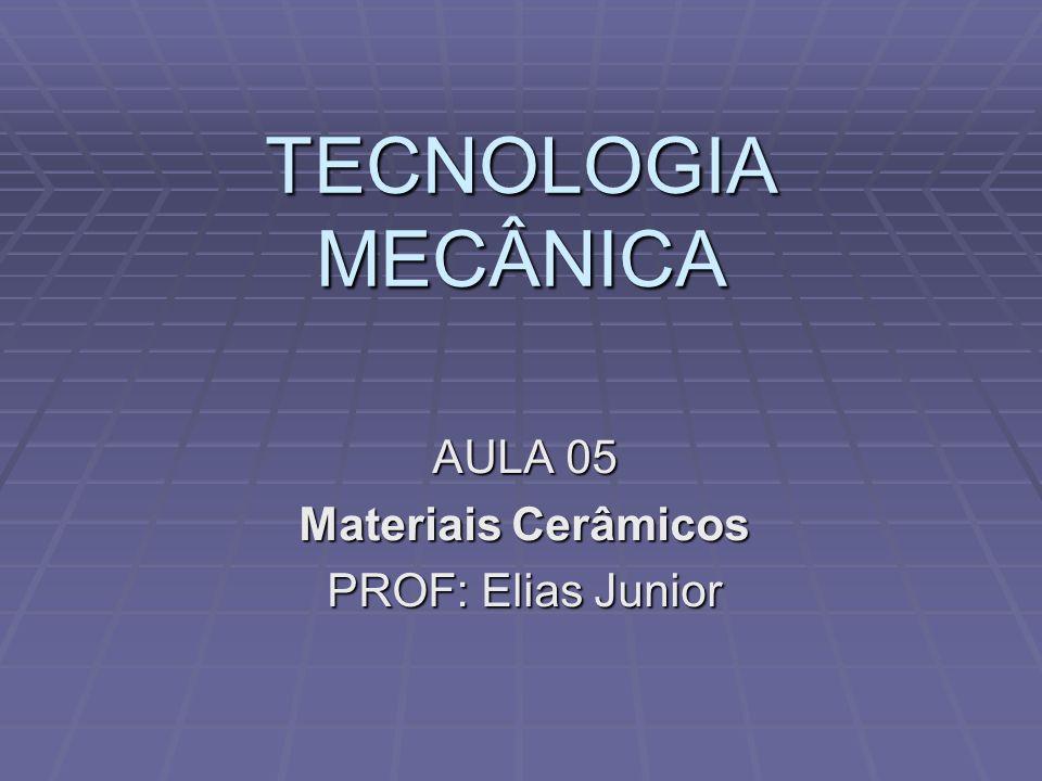 AULA 05 Materiais Cerâmicos PROF: Elias Junior