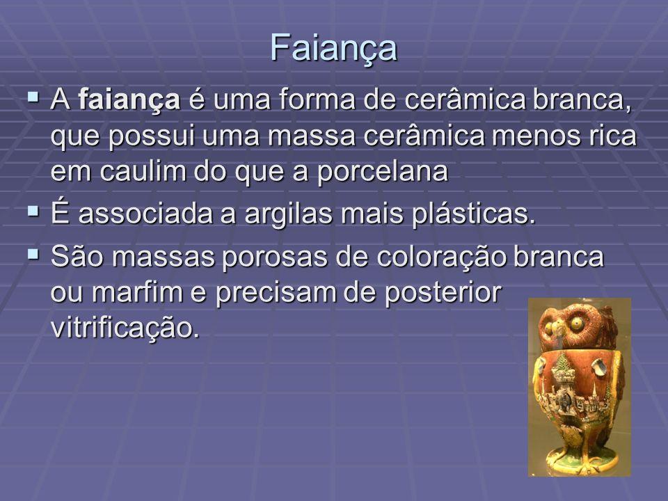 Faiança A faiança é uma forma de cerâmica branca, que possui uma massa cerâmica menos rica em caulim do que a porcelana.