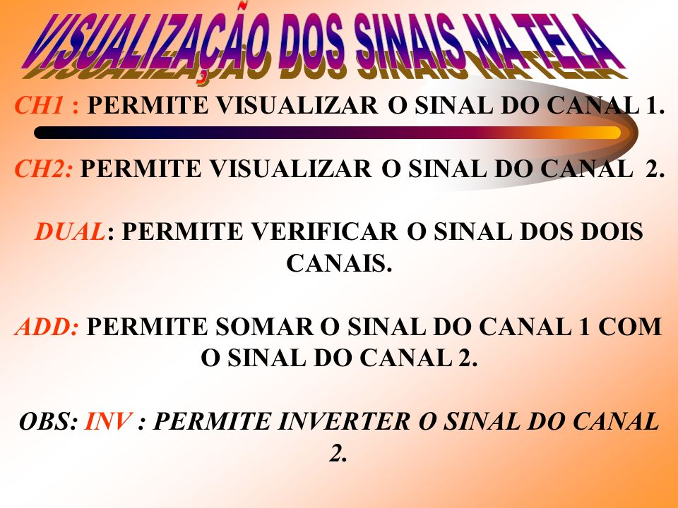 CH1 : PERMITE VISUALIZAR O SINAL DO CANAL 1.