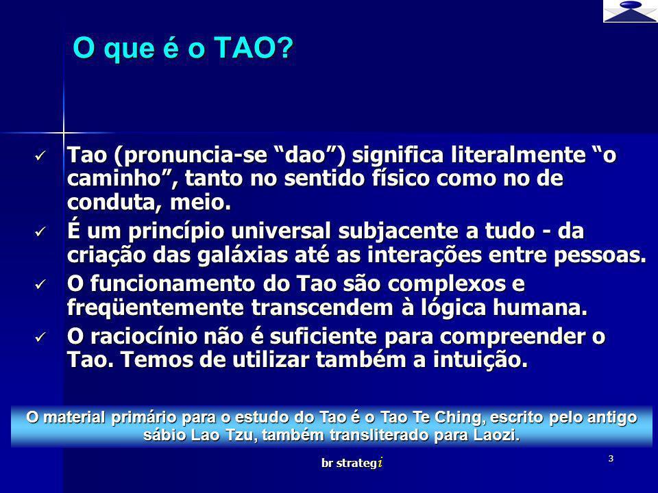 O que é o TAO Brief strategy. Tao (pronuncia-se dao ) significa literalmente o caminho , tanto no sentido físico como no de conduta, meio.