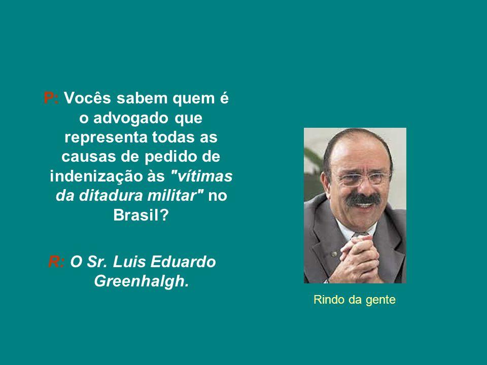 R: O Sr. Luis Eduardo Greenhalgh.