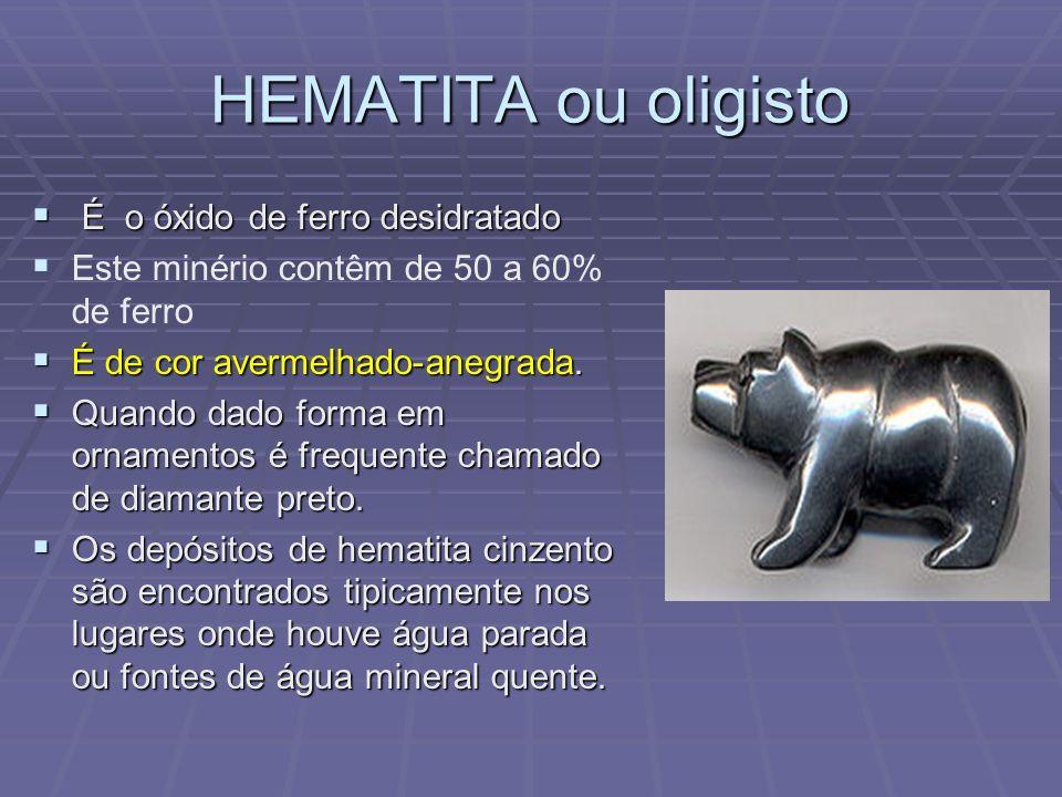 HEMATITA ou oligisto É o óxido de ferro desidratado