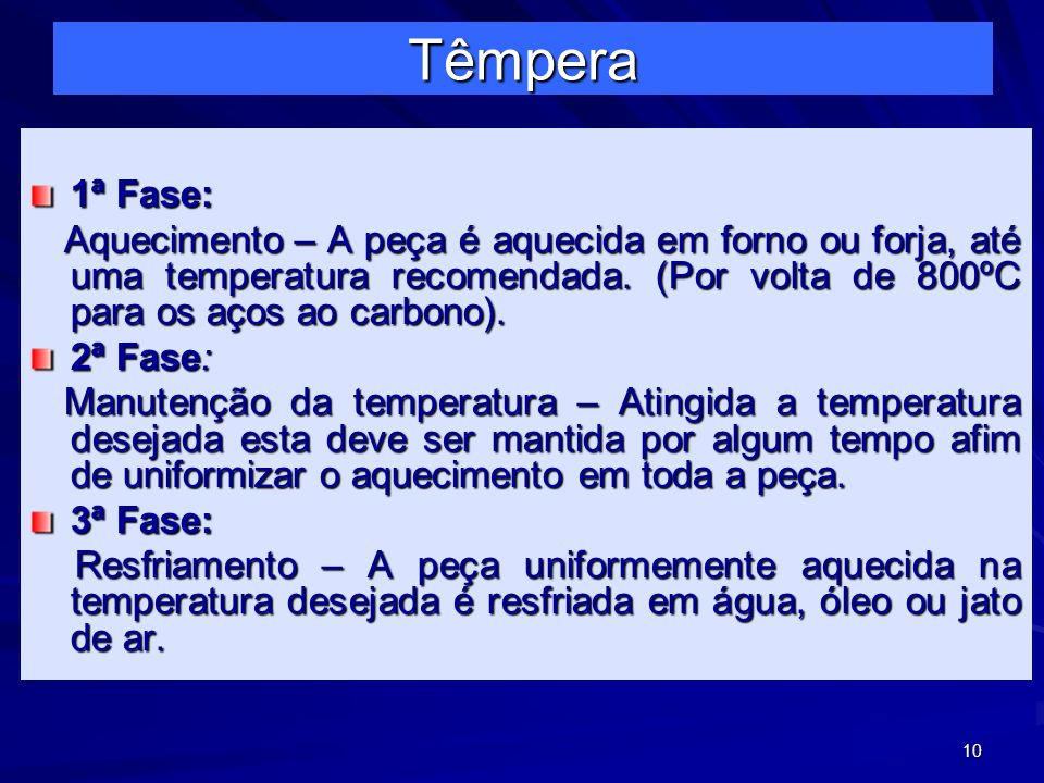 Têmpera 1ª Fase: Aquecimento – A peça é aquecida em forno ou forja, até uma temperatura recomendada. (Por volta de 800ºC para os aços ao carbono).