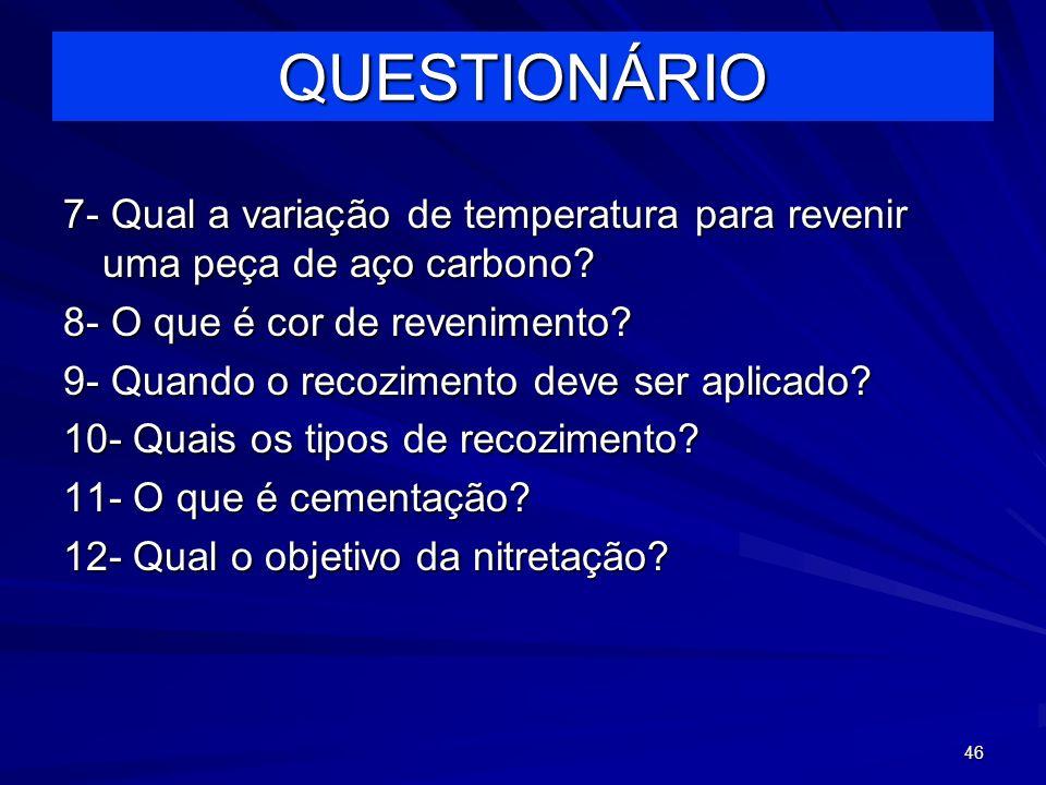 QUESTIONÁRIO 7- Qual a variação de temperatura para revenir uma peça de aço carbono 8- O que é cor de revenimento