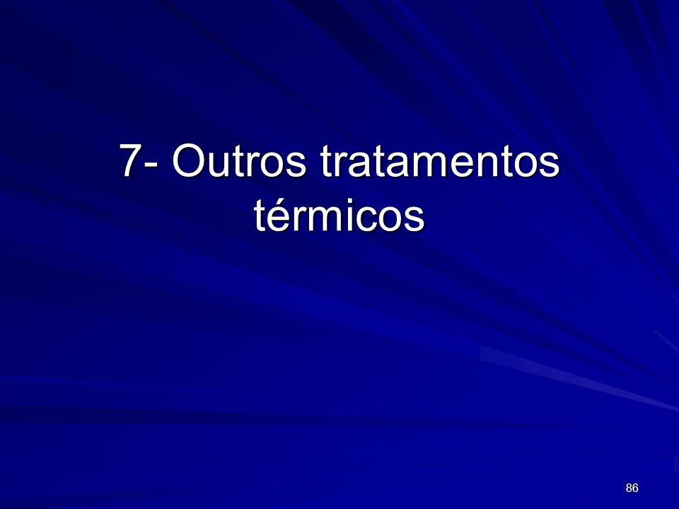 7- Outros tratamentos térmicos