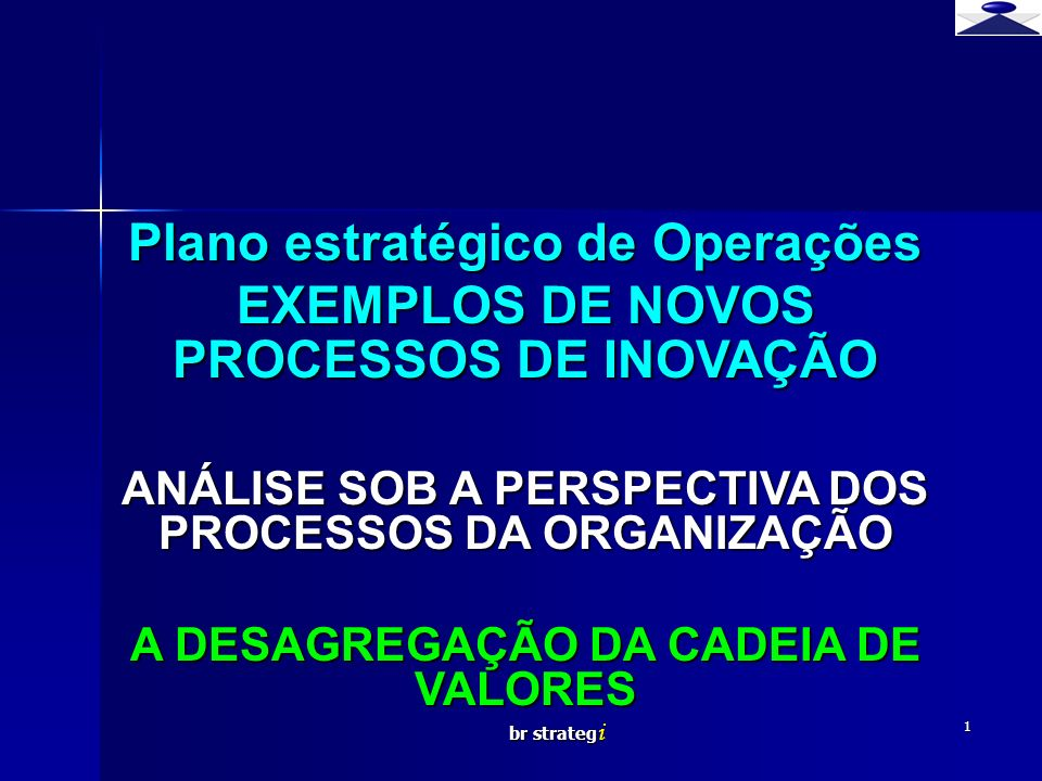 Plano estratégico de Operações EXEMPLOS DE NOVOS PROCESSOS DE INOVAÇÃO