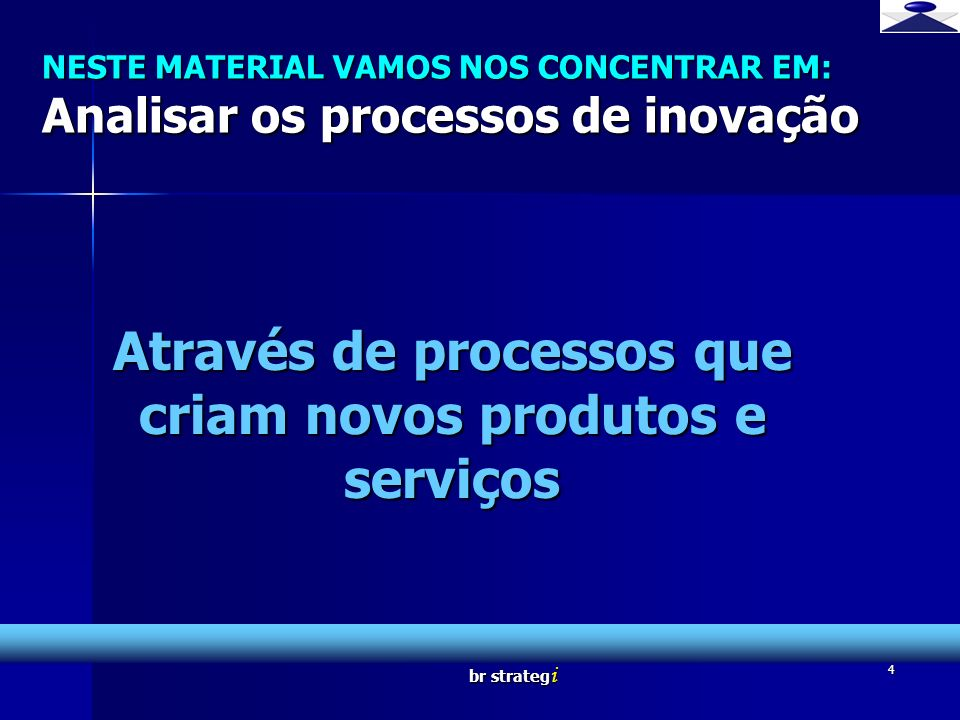 Através de processos que criam novos produtos e serviços