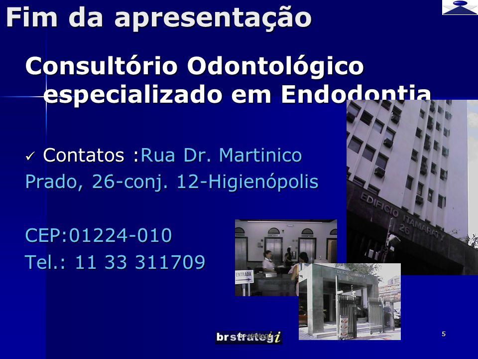 Fim da apresentação Consultório Odontológico especializado em Endodontia. Contatos :Rua Dr. Martinico.