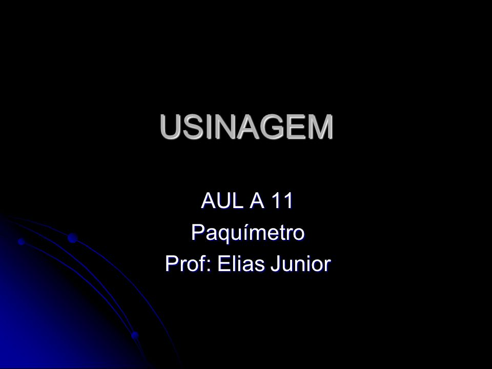 AUL A 11 Paquímetro Prof: Elias Junior