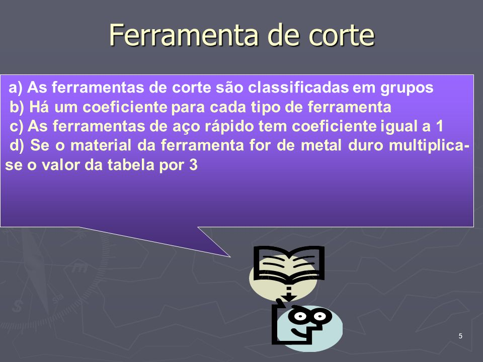 Ferramenta de corte b) Há um coeficiente para cada tipo de ferramenta