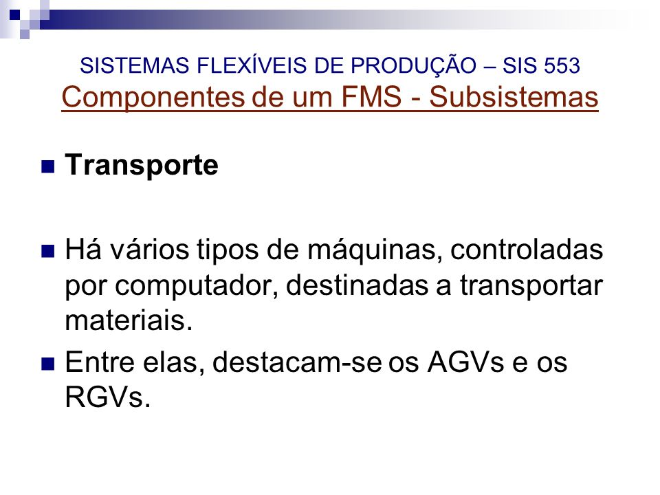 Entre elas, destacam-se os AGVs e os RGVs.