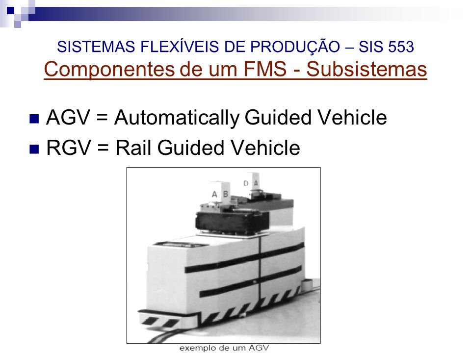 AGV = Automatically Guided Vehicle RGV = Rail Guided Vehicle