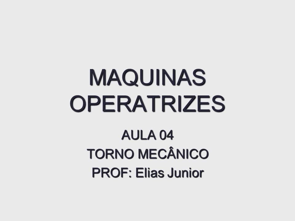 AULA 04 TORNO MECÂNICO PROF: Elias Junior