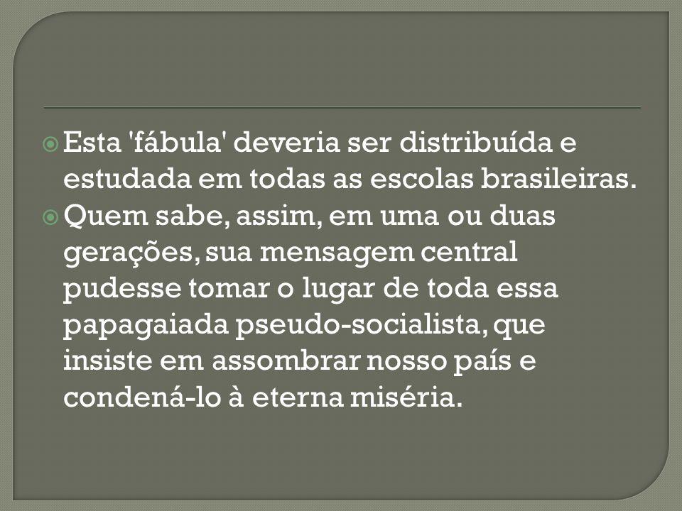 Esta fábula deveria ser distribuída e estudada em todas as escolas brasileiras.
