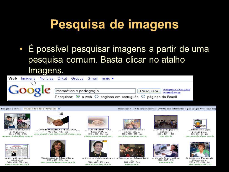 Pesquisa de imagensÉ possível pesquisar imagens a partir de uma pesquisa comum.