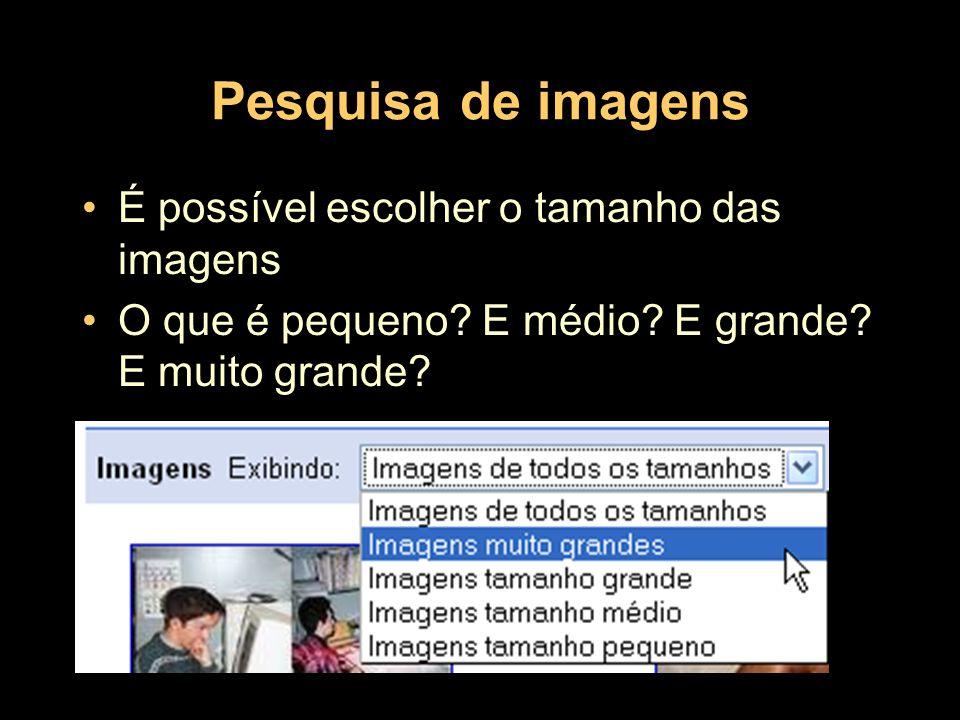 Pesquisa de imagens É possível escolher o tamanho das imagens