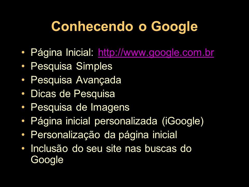 Conhecendo o Google Página Inicial: http://www.google.com.br