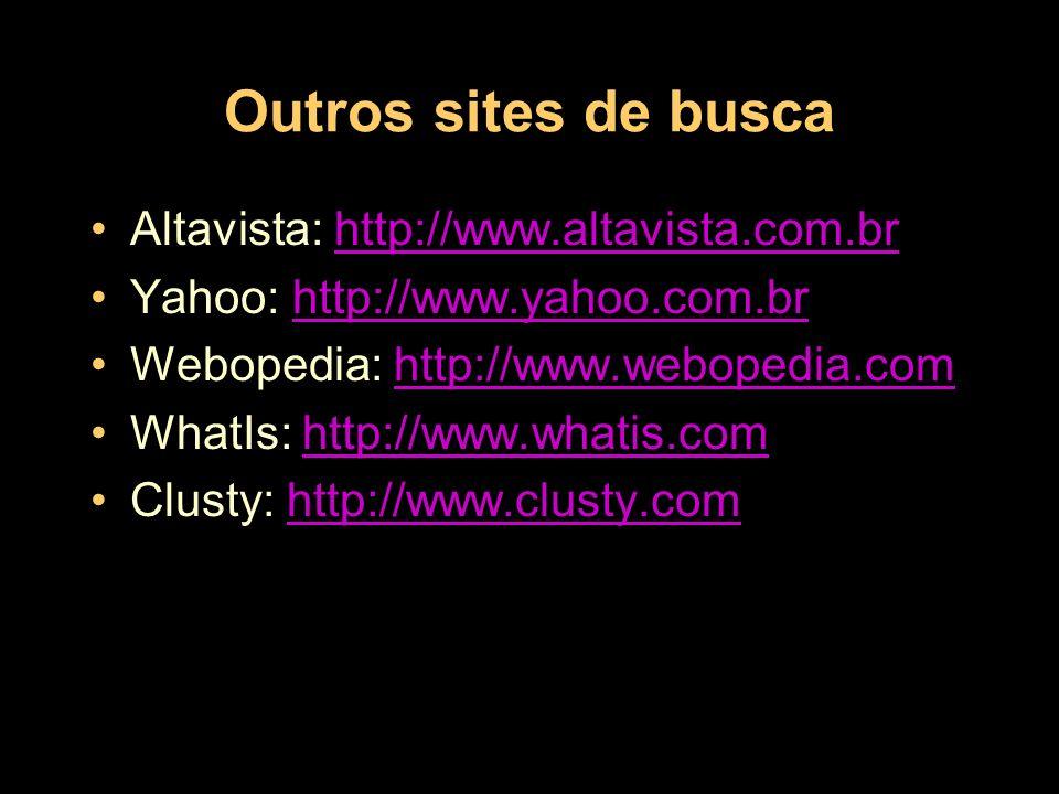 Outros sites de busca Altavista: http://www.altavista.com.br