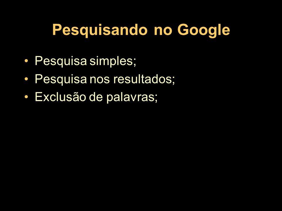 Pesquisando no Google Pesquisa simples; Pesquisa nos resultados;