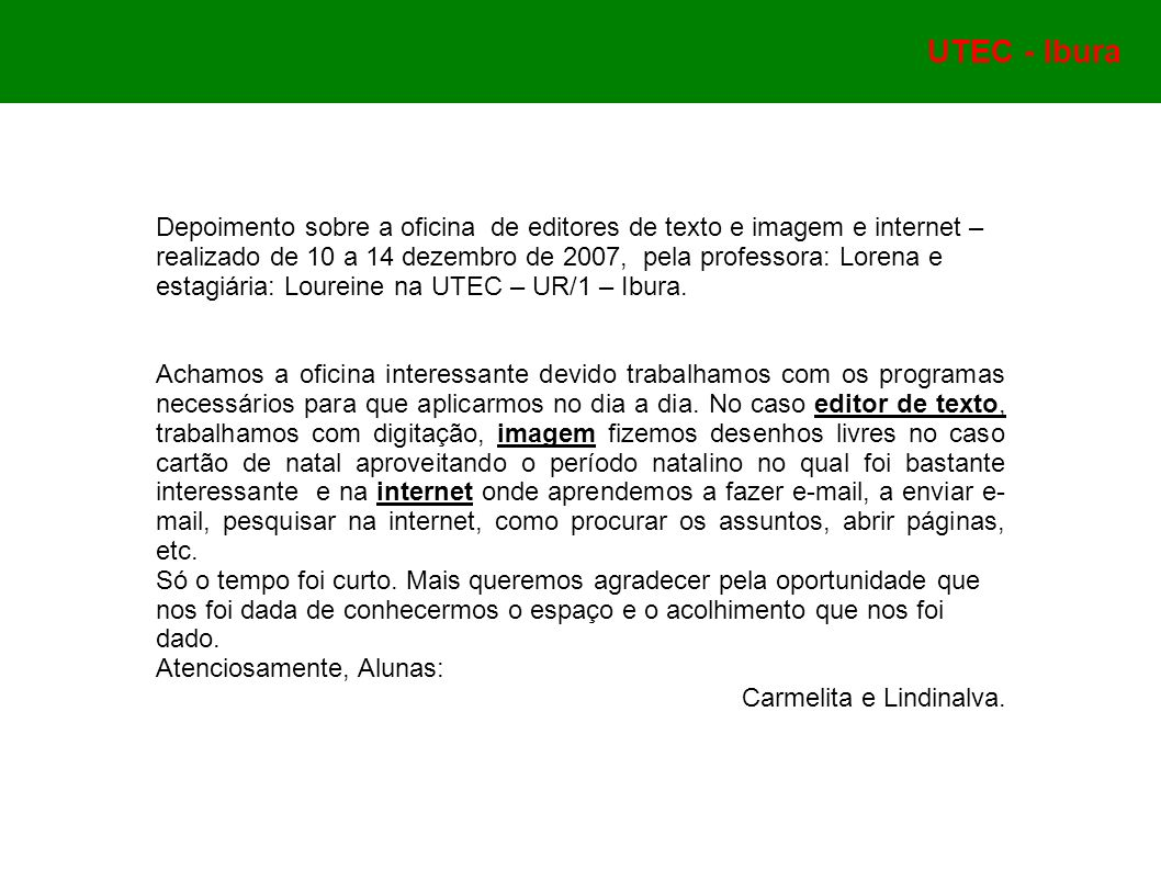 Depoimento sobre a oficina de editores de texto e imagem e internet – realizado de 10 a 14 dezembro de 2007, pela professora: Lorena e estagiária: Loureine na UTEC – UR/1 – Ibura.