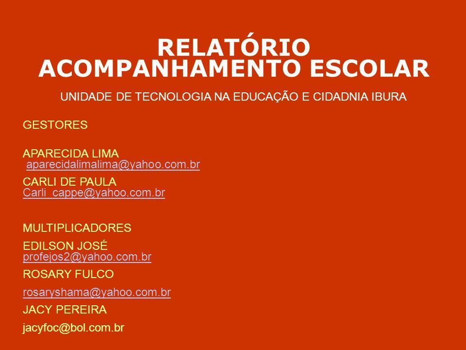 RELATÓRIO ACOMPANHAMENTO ESCOLAR UNIDADE DE TECNOLOGIA NA EDUCAÇÃO E CIDADNIA IBURA