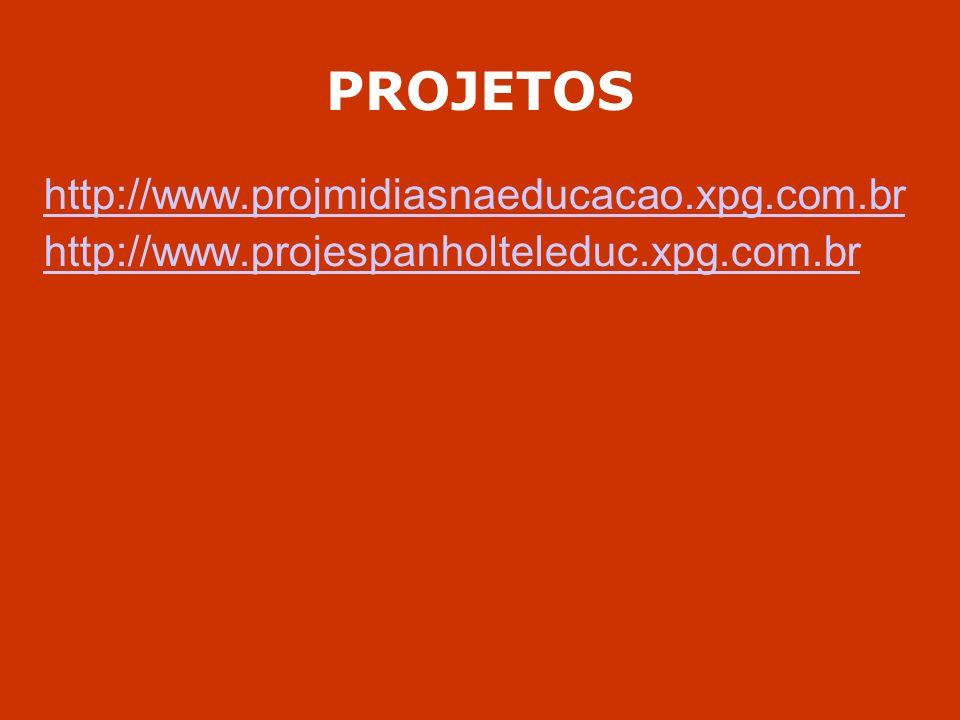 PROJETOS http://www.projmidiasnaeducacao.xpg.com.br