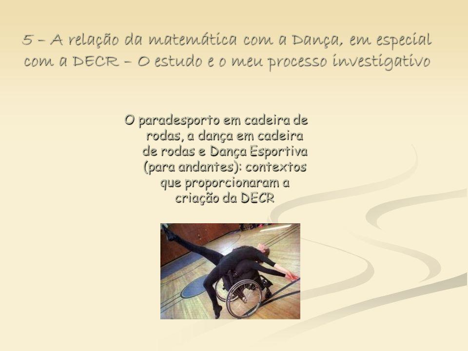 5 – A relação da matemática com a Dança, em especial com a DECR – O estudo e o meu processo investigativo