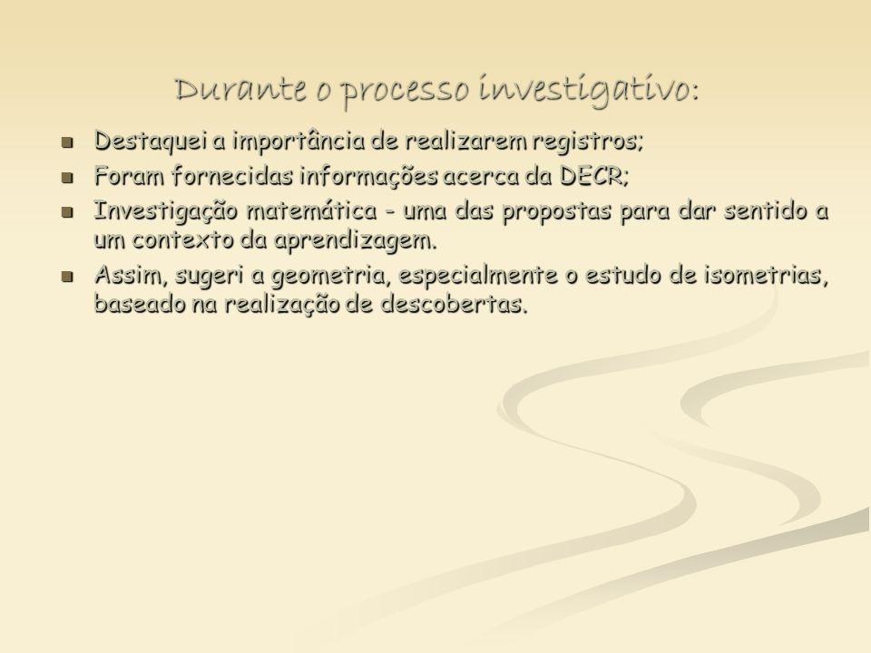 Durante o processo investigativo: