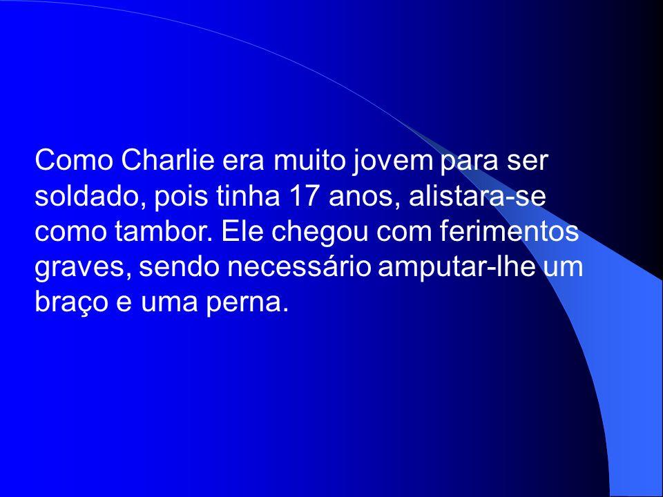 Como Charlie era muito jovem para ser soldado, pois tinha 17 anos, alistara-se como tambor.