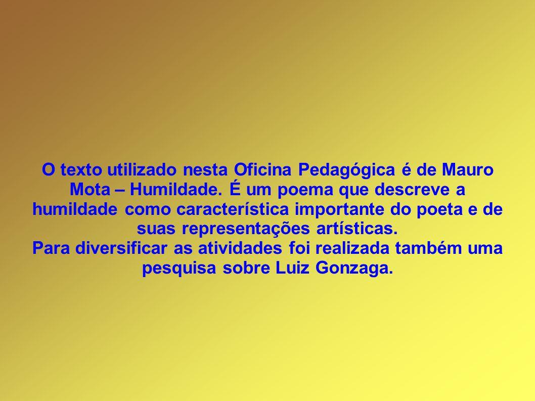 O texto utilizado nesta Oficina Pedagógica é de Mauro Mota – Humildade
