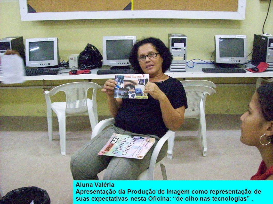 Aluna Valéria Apresentação da Produção de Imagem como representação de suas expectativas nesta Oficina: de olho nas tecnologias .