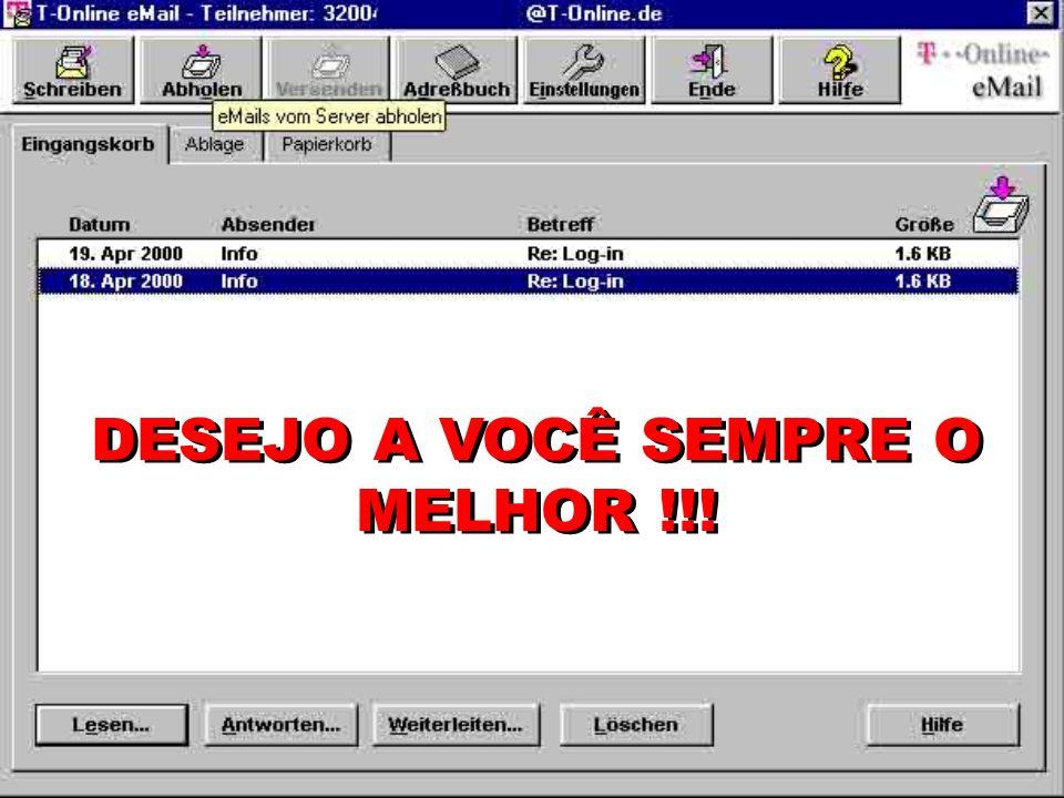 DESEJO A VOCÊ SEMPRE O MELHOR !!!