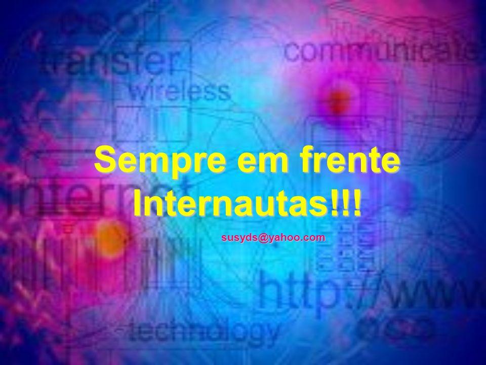 Sempre em frente Internautas!!!