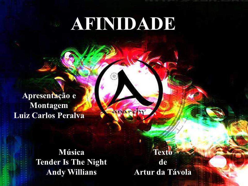 AFINIDADE Apresentação e Montagem Luiz Carlos Peralva Música
