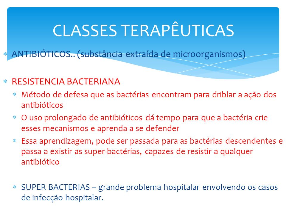 CLASSES TERAPÊUTICAS ANTIBIÓTICOS.. (substância extraída de microorganismos) RESISTENCIA BACTERIANA.